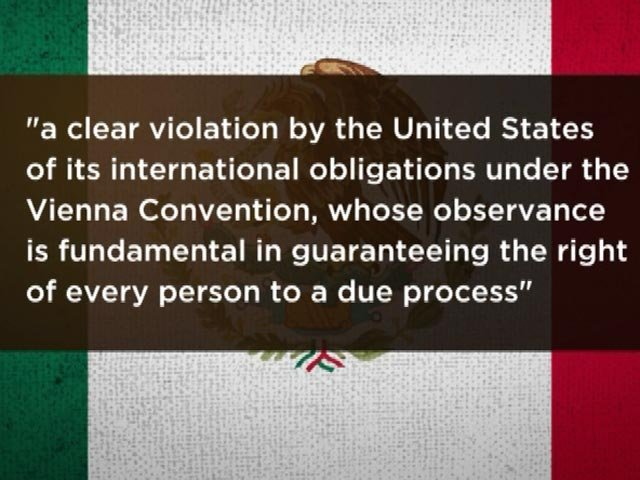 Mexico contends that the United States is violating international law in the case. (Source